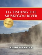 Fly Fishing Muskegon River by Kevin Feenstra