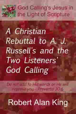 A Christian Rebuttal to A. J. Russell's and the Two Listeners' God Calling by Robert Alan King