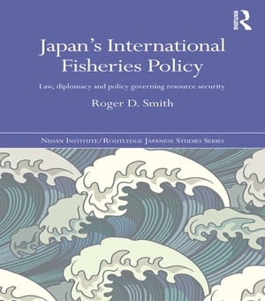 Japan's International Fisheries Policy Law,  Diplomacy and Politics Governing Resource Security