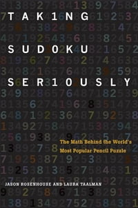 Taking Sudoku Seriously : The Math Behind the World's Most Popular Pencil Puzzle
