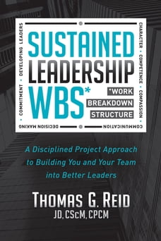 Sustained Leadership WBS: A Disciplined Project Approach to Building You and Your Team into Better…