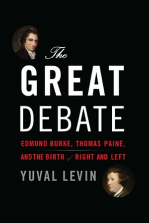 The Great Debate Edmund Burke,  Thomas Paine,  and the Birth of Right and Left