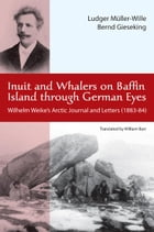 Inuit and Whalers on Baffin Island Through German Eyes: Wilhelm Weike's Arctic Journal and Letters…
