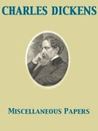 Miscellaneous Papers by Charles Dickens