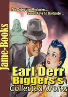 Earl Derr Biggers's Collected Works ( 3 Works ): Detective and Romance Novels by Earl Derr Biggers