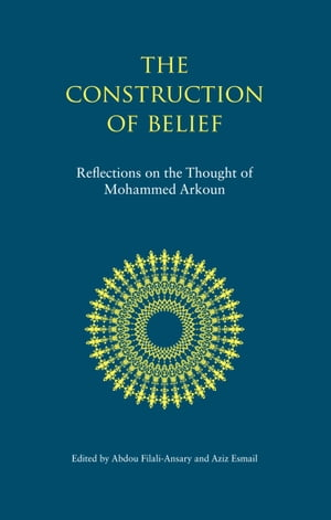 The Construction of Belief Reflections on the Thought of Mohammed Arkoun