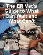 The ER Vet's Guide to What Can Wait and What Can't