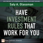 Have Investment Rules That Work for You by Saly A. Glassman