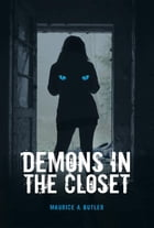Demons In The Closet by Maurice A. Butler