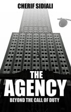 The Agency: Beyond the Call of Duty by Cherif Sidiali