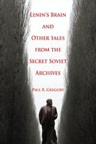 Lenin's Brain and Other Tales from the Secret Soviet Archives by Paul R. Gregory