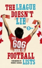 The League Doesn't Lie: The 606 Book of Football Lists by BBC Radio 5 Live