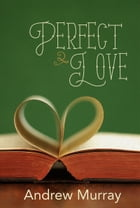 Perfect Love by Andrew Murray