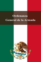 Ordenanza General de la Armada by Estados Unidos Mexicanos