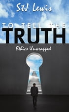 To Tell the Truth... Ethics Unwrapped by StJ Lewis