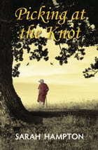 Picking at the Knot by Sarah Hampton