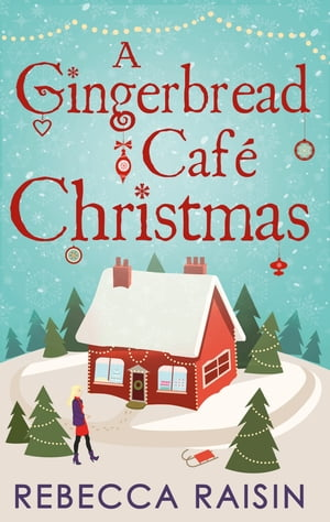 A Gingerbread Café Christmas: Christmas at the Gingerbread Café / Chocolate Dreams at the Gingerbread Cafe / Christmas Wedding at the Gingerbread Café by Rebecca Raisin