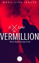 A Love in Vermillion: How Beginnings End by Mona-Lisa Jensen