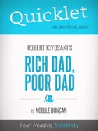 Quicklet on Rich Dad, Poor Dad by Robert Kiyosaki by Noelle Duncan