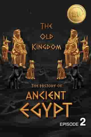 The History of Ancient Egypt: The Old Kingdom: Weiliao Series: Ancient Egypt Series, #2 by Hui Wang