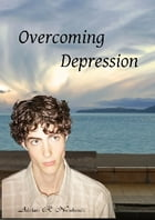 Overcoming Depression by Adrian R Newboult