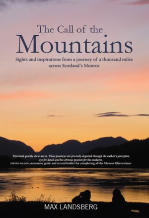 The Call of the Mountains Sights and Inspirations from a journey of a thousad miles across Scotland's Munro ranges