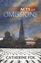 Acts and Omissions by Catherine Fox