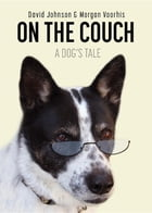 On the Couch: A Dog's Tale by David Johnson
