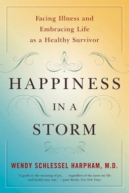 Book Happiness in a Storm: Facing Illness and Embracing Life as a Healthy Survivor by Wendy Schlessel Harpham