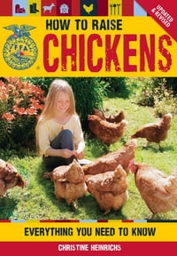 The How to Raise Chickens: Everything You Need to Know, Updated & Revised