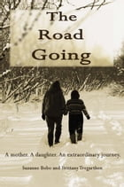 The Road Going: A Mother, a Daughter, an Extraordinary Journey by Suzanne Bobo