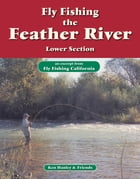 Fly Fishing the Feather River, Lower Section: An excerpt from Fly Fishing California by Ken Hanley
