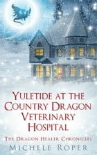 Yuletide at the Country Dragon Veterinary Hospital by Michele Roper