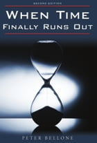When Time Finally Runs Out: Second Edition by Peter Bellone
