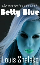 The Mysterious Case of Betty Blue by Louis Shalako