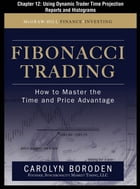 Fibonacci Trading, Chapter 12 - Using Dynamic Trader Time Projection Reports and Histograms by Carolyn Boroden