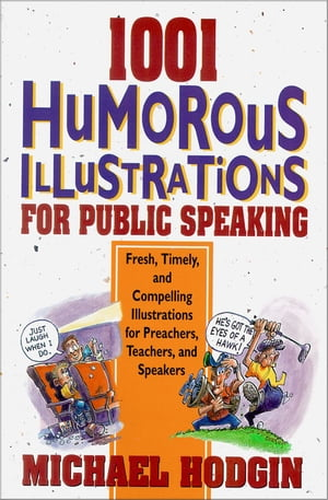 1001 Humorous Illustrations for Public Speaking Fresh,  Timely,  and Compelling Illustrations for Preachers,  Teachers,  and Speakers