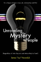 Unraveling the Mystery of People: Regardless of who they are and where they're from! by James Hawreluk