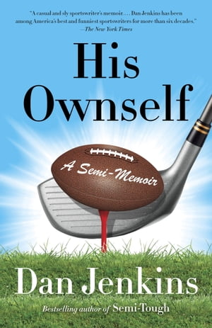 His Ownself: A Semi-Memoir by Dan Jenkins