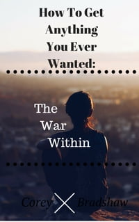 How To Get Anything you Want: The War Within