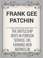 The Battleship Boys in Foreign Service; or, Earning New Ratings in European Seas by Frank Gee Patchin