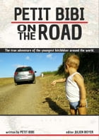 Petit Bibi on the Road: The true adventures of the youngest hitchhiker on his trip around the world. by Petit Bibi