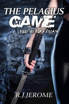 Born Villain, The Pelaguis Game, Book Two. by R.J. Jerome