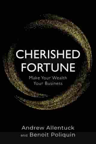 Cherished Fortune: Make Your Wealth Your Business by Andrew Allentuck