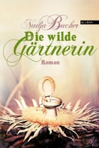 Die wilde Gärtnerin by Nadja Bucher