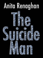 The Suicide Man by Anita Renaghan