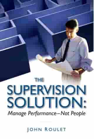 The Supervision Solution: Manage Performance - Not People