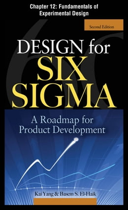 Book Design for Six Sigma, Chapter 12 - Fundamentals of Experimental Design by Basem S. EI-Haik