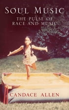 Soul Music: The Pulse of Race and Music by Candace Allen