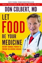 Let Food Be Your Medicine: Dietary Changes Proven to Prevent and Reverse Disease by Colbert
